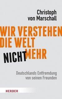 Wir verstehen die Welt nicht mehr - Christoph von Marschall pdf epub