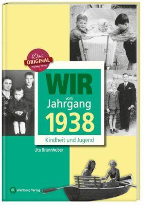 Wir vom Jahrgang 1938 - Kindheit und Jugend - Ute Brunnhuber |