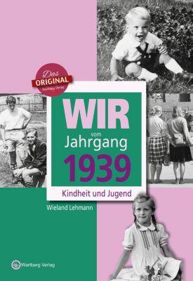 Wir vom Jahrgang 1939 - Kindheit und Jugend, Wieland Lehmann