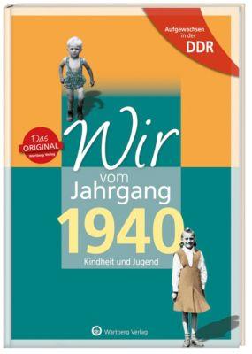 Wir vom Jahrgang 1940 - Aufgewachsen in der DDR