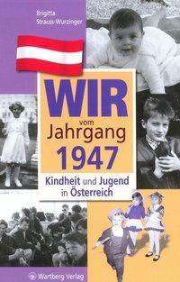 Wir vom Jahrgang 1947 - Kindheit und Jugend in Österreich, Brigitta Strauss-Wurzinger