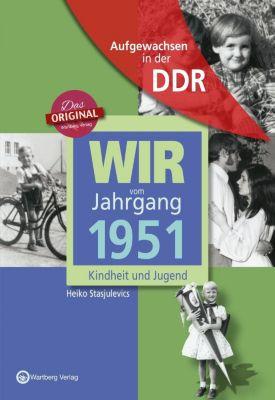 Wir vom Jahrgang 1951 Aufgewachsen in der DDR, Heiko Stasjulevics
