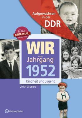 Wir vom Jahrgang 1952 - Aufgewachsen in der DDR, Ulrich Grunert