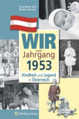 Wir vom Jahrgang 1953 - Kindheit und Jugend in Österreich, Ilona Mayer-Zach, Barbara Sturzeis