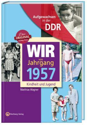 Wir vom Jahrgang 1957 - Aufgewachsen in der DDR, Matthias Wagner, Regina Söffker