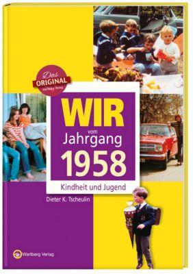Wir vom Jahrgang 1958 - Kindheit und Jugend, Dieter K. Tscheulin