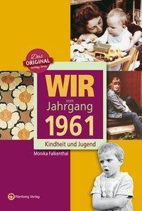 Wir vom Jahrgang 1961 - Kindheit und Jugend, Monika Falkenthal