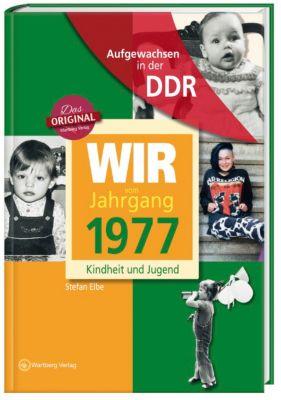 Wir vom Jahrgang 1977 - Aufgewachsen in der DDR, Stefan Elbe, Anja Jungfer