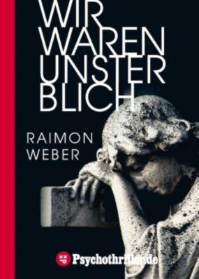 Wir waren unsterblich, Raimon Weber