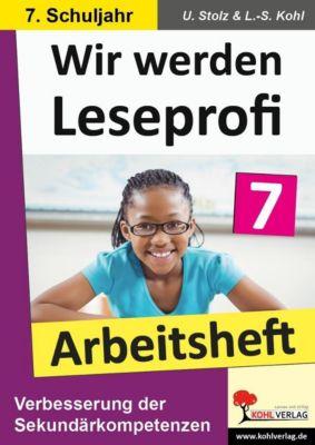 Wir werden Leseprofi 7 - Arbeitsheft, Ulrike Stolz, Lynn S Kohl