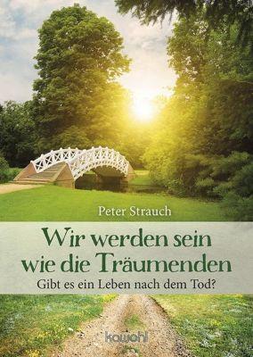 Wir werden sein wie die Träumenden - Peter Strauch  