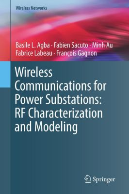 Wireless Communications for Power Substations: RF Characterization and Modeling, Basile L. Agba, Fabien Sacuto, Minh Au, Fabrice Labeau, François Gagnon