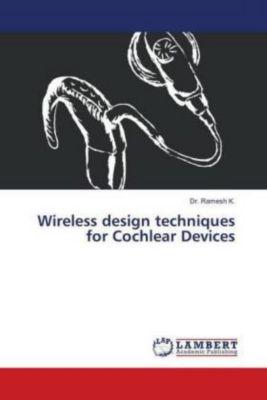 Wireless design techniques for Cochlear Devices, K. Ramesh