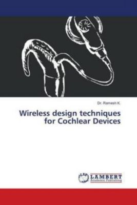 Wireless design techniques for Cochlear Devices, K. Ramesh