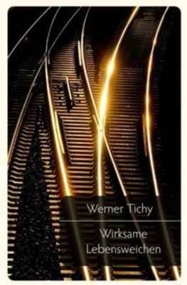 Wirksame Lebensweichen - Werner Tichy  