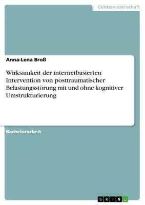 Wirksamkeit der internetbasierten Intervention von posttraumatischer Belastungsstörung mit und ohne kognitiver Umstrukturierung, Anna-Lena Broß