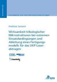 Wirksamkeit tribologischer Mikrostrukturen bei extremen Einsatzbedingungen und Ableitung eines Fertigungsmodells für das UKP-Laserabtragen - Andreas Janssen  