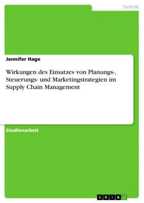 Wirkungen des Einsatzes von Planungs-, Steuerungs- und Marketingstrategien im Supply Chain Management, Jennifer Hage