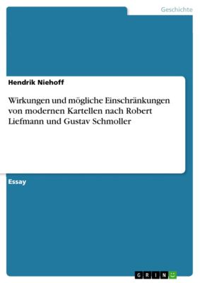 Wirkungen und mögliche Einschränkungen von modernen Kartellen nach Robert Liefmann und Gustav Schmoller, Hendrik Niehoff