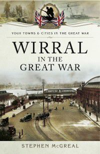 Wirral in the Great War, Stephen McGreal