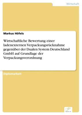 Wirtschaftliche Bewertung einer ladenexternen Verpackungsrücknahme gegenüber der Dualen System Deutschland GmbH auf Grundlage der Verpackungsverordnung, Markus Höfels