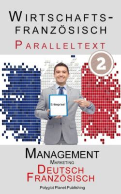 Wirtschaftsfranzösisch - Paralleltext | Marketing - Kurzgeschichten (Französisch - Deutsch), Polyglot Planet Publishing