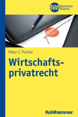 Wirtschaftsprivatrecht, Peter C. Fischer