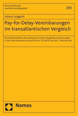 Wirtschaftsrecht und Wirtschaftspolitik: Pay-for-Delay-Vereinbarungen im transatlantischen Vergleich, Juliane Langguth