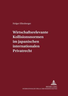 Wirtschaftsrelevante Kollisionsnormen im japanischen internationalen Privatrecht, Holger Ellenberger