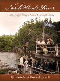 Wisconsin Land and Life: North Woods River, Eileen M. McMahon, Theodore J. Karamanski