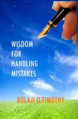 Wisdom For Handling Mistakes, Bolaji O. Timothy