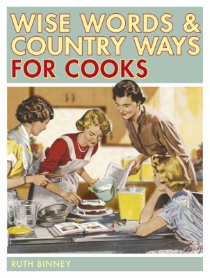 Wise Words: Wise Words & Country Ways for Cooks, Ruth Binney