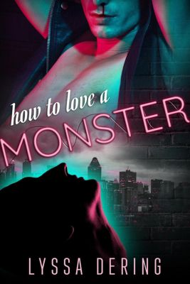 Wish City: How to Love a Monster (Wish City, #1), Lyssa Dering