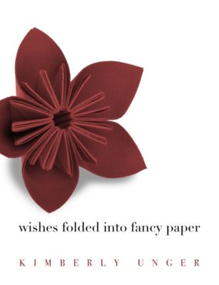 Wishes Folded into Fancy Paper, Kimberly Unger
