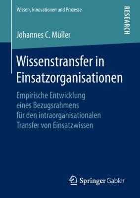 Wissen, Innovationen und Prozesse: Wissenstransfer in Einsatzorganisationen, Johannes C. Müller