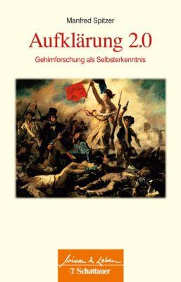 Wissen & Leben: Aufklärung 2.0, Manfred Spitzer