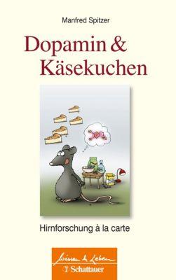 Wissen & Leben: Dopamin und Käsekuchen, Manfred Spitzer