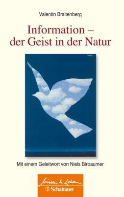 Wissen & Leben: Information – Der Geist in der Natur, Valentin Braitenberg