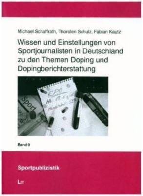 Wissen und Einstellungen von Sportjournalisten in Deutschland zu den Themen Doping und Dopingberichterstattung, Fabian Kautz, Thorsten Schulz, Michael Schaffrath