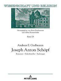 Wissenschaft Und Religion: Joseph Anton Schoepf, Andreas E. Graßmann
