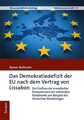 Wissenschaftliche Beiträge aus dem Tectum-Verlag: Das Demokratiedefizit der EU nach dem Vertrag von Lissabon, Rainer Bollmohr