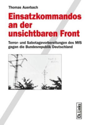 Wissenschaftliche Reihe des Bundesbeauftragten für die Stasiunterlagen: Einsatzkommandos an der unsichtbaren Front, Thomas Auerbach