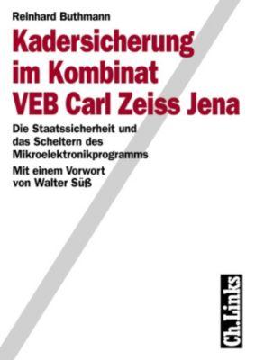 Wissenschaftliche Reihe des Bundesbeauftragten für die Stasiunterlagen: Kadersicherung im Kombinat VEB Carl Zeiss Jena, Reinhard Buthmann