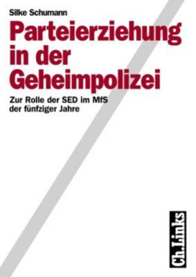 Wissenschaftliche Reihe des Bundesbeauftragten für die Stasiunterlagen: Parteierziehung in der Geheimpolizei, Silke Schumann