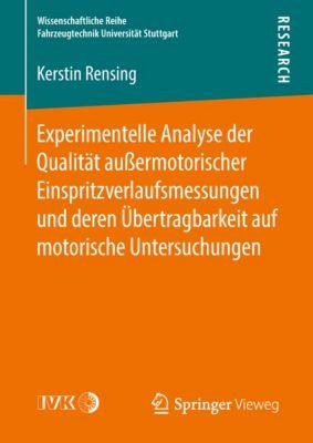 Wissenschaftliche Reihe Fahrzeugtechnik Universität Stuttgart: Experimentelle Analyse der Qualität außermotorischer Einspritzverlaufsmessungen und deren Übertragbarkeit auf motorische Untersuchungen, Kerstin Rensing