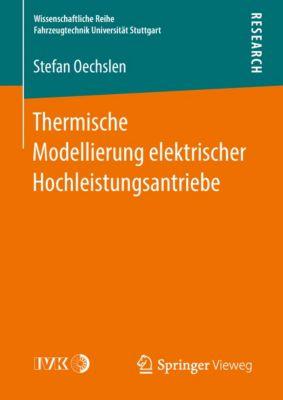 Wissenschaftliche Reihe Fahrzeugtechnik Universität Stuttgart: Thermische Modellierung elektrischer Hochleistungsantriebe, Stefan Oechslen