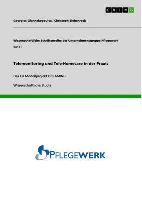 Wissenschaftliche Schriftenreihe der Unternehmensgruppe Pflegewerk: Telemonitoring und Tele-Homecare in der Praxis, Georgios Giannakopoulos, Christoph Siebenrock