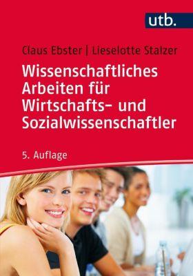 Wissenschaftliches Arbeiten für Wirtschafts- und Sozialwissenschaftler, Claus Ebster, Lieselotte Stalzer