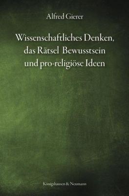 Wissenschaftliches Denken, das Rätsel Bewusstsein und pro-religiöse Ideen - Alfred Gierer  