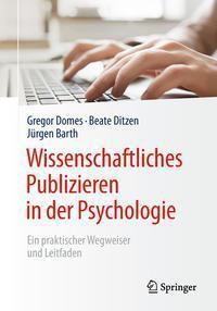 Wissenschaftliches Publizieren in der Psychologie, Gregor Domes, Beate Ditzen, Jürgen Barth